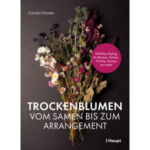 Trockenblumen – vom Samen bis zum Arrangement