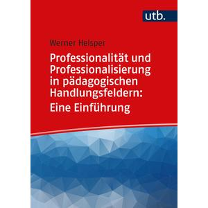 Professionalität und Professionalisierung pädagogischen Handelns: Eine Einführung