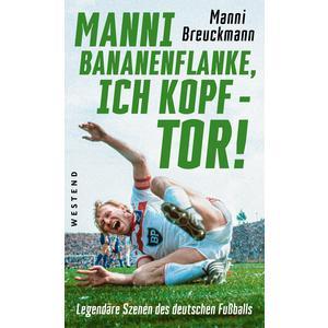 """Manni Bananenflanke, ich Kopf - Tor!"""