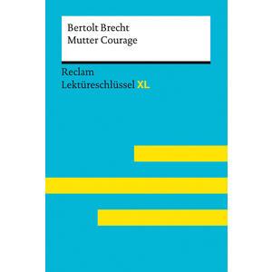 Mutter Courage von Bertolt Brecht: Lektüreschlüssel mit Inhaltsangabe, Interpretation, Prüfungsaufgaben mit Lösungen, Lernglossar. (Reclam Lektüreschlüssel XL)