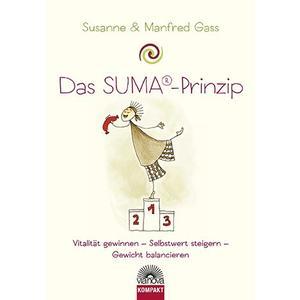 Das SUMA ® Prinzip - Vitalität gewinnen, Selbstwert steigern, Gewicht balancieren