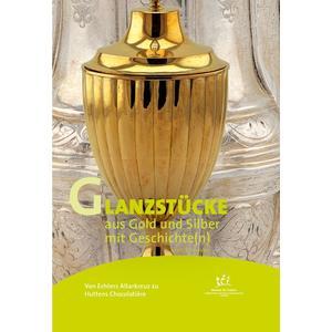 Von Echters Altarkreuz zu Huttens Chocolatière – Glanzstücke aus Gold und Silber mit Geschichte(n)