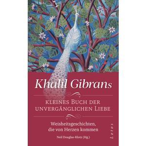 Khalil Gibrans kleines Buch der unvergänglichen Liebe