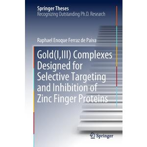 Gold(I,III) Complexes Designed for Selective Targeting and Inhibition of Zinc Finger Proteins