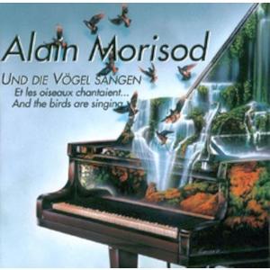 Und die Vögel sangen / Morisod,Alain