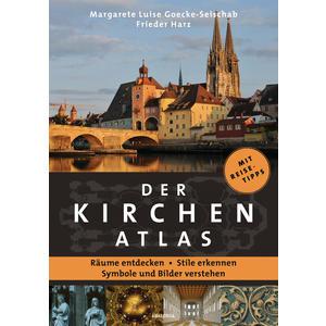 Der Kirchenatlas – Räume entdecken, Stile erkennen, Symbole und Bilder verstehen