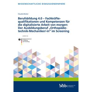 """Berufsbildung 4.0 – Fachkräftequalifikationen und Kompetenzen für die digitalisierte Arbeit von morgen: Der Ausbildungsberuf """"Orthopädietechnik-Mechaniker/-in"""" im Screening"""