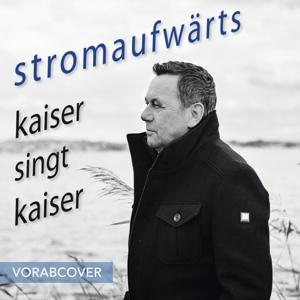 Kaiser,Roland - stromaufwärts - kaiser singt kaiser - 1 CD