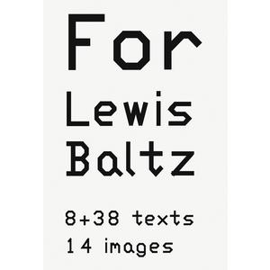For Lewis Baltz. 8 + 38 texts. 14 images