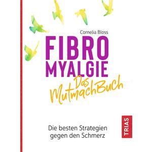 Fibromyalgie - Das Mutmach-Buch