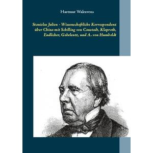 Stanislas Julien - Wissenschaftliche Korrespondenz über China mit Schilling von Canstadt, Klaproth, Endlicher, Gabelentz, und A. von Humboldt