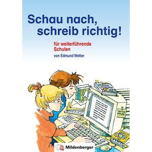 Schau nach, schreib richtig! / Schau nach, schreib richtig! Schülerwörterbuch für weiterführende Schulen