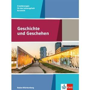 Geschichte und Geschehen Kursstufe Erweiterungen für das Leistungsfach. Ausgabe Baden-Württemberg Gymnasium