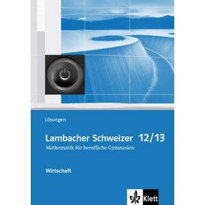 Lambacher Schweizer Mathematik berufliches Gymnasium 12/13 Wirtschaft. Ausgabe Niedersachsen und Nordrhein-Westfalen