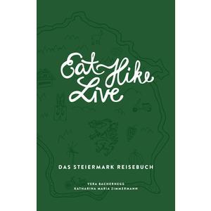 Eat Hike Live: Das Steiermark Reisebuch