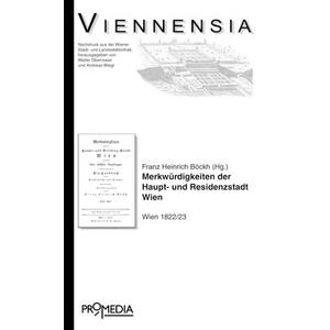 Merkwürdigkeiten der Haupt- und Residenzstadt Wien und ihrer nächsten Umgebung: Ein Handbuch für Einheimische und Fremde