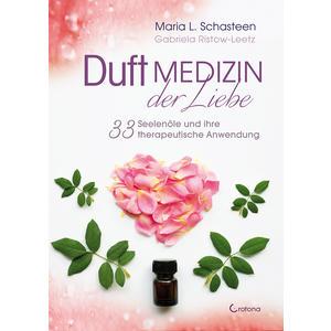 Duftmedizin der Liebe - 33 Seelenöle auf dem Weg zum Glück