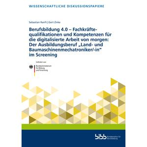 """Berufsbildung 4.0 – Fachkräftequalifikationen und Kompetenzen für die digitalisierte Arbeit von morgen: Der Ausbildungsberuf """"Land- und Baumaschinenmechatroniker/-in"""" im Screening"""