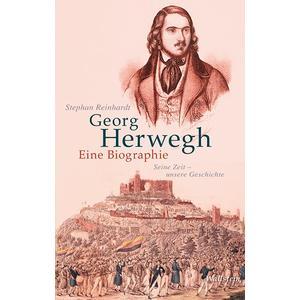 Georg Herwegh. Eine Biographie