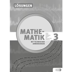 Mathematik mit technischen Anwendungen, Lösungen zu Band 3 – Neubearbeitung nach Lehrplan 2015