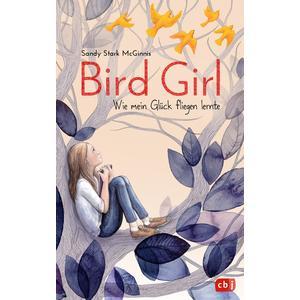 Bird Girl - Wie mein Glück fliegen lernte