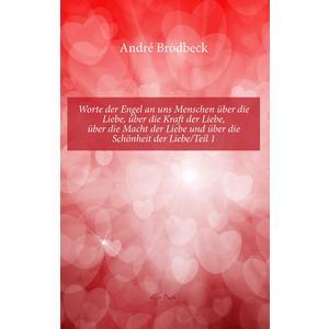 Worte der Engel an uns Menschen über die Liebe, über die Kraft der Liebe, über die Macht der Liebe und über die Schönheit der Liebe/Teil 1