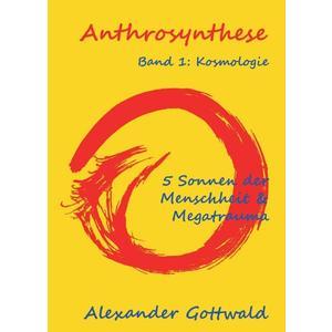 Anthrosynthese Band 1: Kosmologie