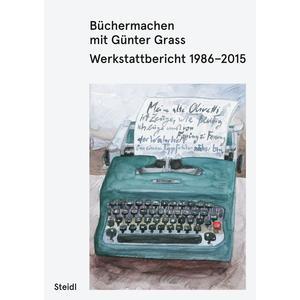 Büchermachen mit Günter Grass. Werkstattbericht 1986–2015