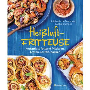 Heißluftfritteuse - knusprig & fettarm frittieren, braten, rösten, backen - neue Rezepte für den Airfryer für Fleisch, Fisch, Gemüse, Obst und Kuchen