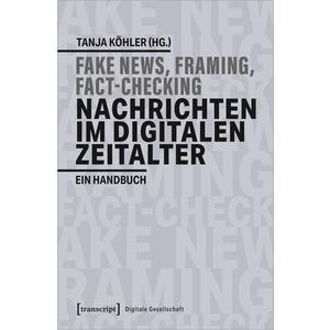 Fake News, Framing, Fact-Checking: Nachrichten im digitalen Zeitalter