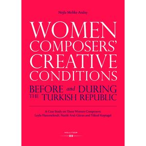 Women Composers' Creative Conditions before and during the Turkish Republic