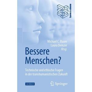 Bessere Menschen? Technische und ethische Fragen in der transhumanistischen Zukunft