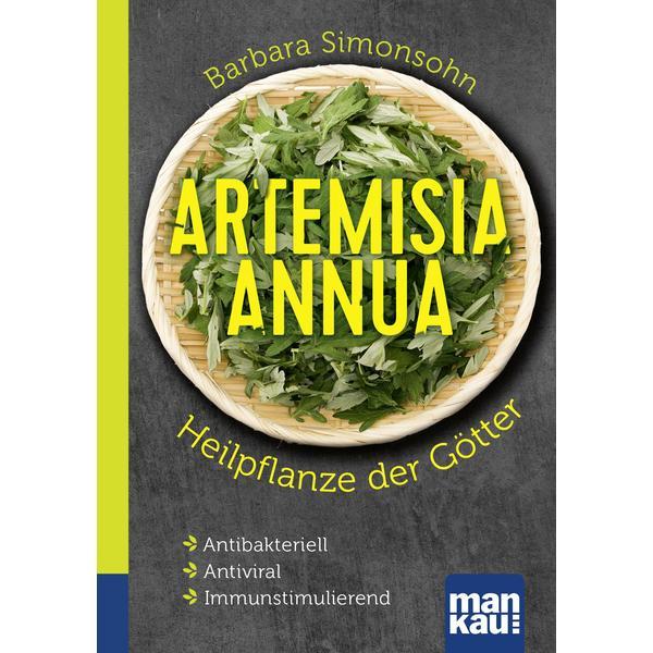 Artemisia annua - Heilpflanze der Götter. Kompakt-Ratgeber. Aktuelle Studien weisen auf Wirksamkeit auch bei Diabetes, Krebs, HIV-Infektion und Covid-19 (Corona-Virus) hin!