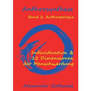 Anthrosynthese Band 2: Anthropologie