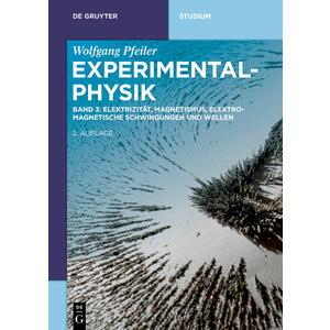 Wolfgang Pfeiler: Experimentalphysik / Elektrizität, Magnetismus, Elektromagnetische Schwingungen und Wellen