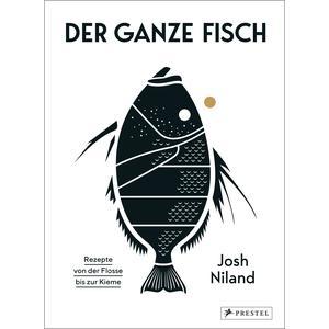 Der ganze Fisch: Rezepte von der Flosse bis zur Kieme