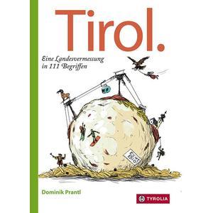 Tirol. Eine Landesvermessung in 111 Begriffen
