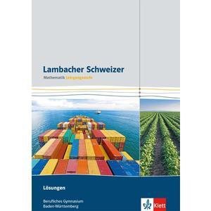 Lambacher Schweizer Mathematik berufliches Gymnasium Jahrgangsstufe. Ausgabe Baden-Württemberg