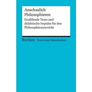 Anschaulich Philosophieren. Erzählende Texte und didaktische Impulse für den Philosophieunterricht