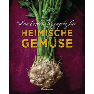 Die besten Rezepte für heimische Gemüse. Mit Fleisch, Geflügel, Fisch und vegetarisch. Das Kochbuch für Blatt- und Kohlgemüse, Knollen, Wurzeln und Rüben, Maronen, Kürbis, Pastinake, Portulak, Steckrübe & Co.