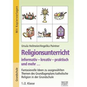 Religionsunterricht informativ – kreativ – praktisch und mehr... 1./2. Klasse