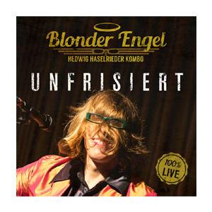 Blonder Engel & Die Hedwig Haselrieder Kombo - Unfrisiert - 2 CD