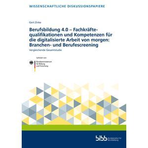 Berufsbildung 4.0 – Fachkräftequalifikationen und Kompetenzen für die digitalisierte Arbeit von morgen: Branchen- und Berufescreening
