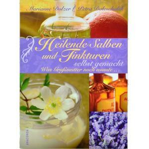 Heilende Salben und Tinkturen von Marianne Dolzer, Petra Doleschalek (Loley)